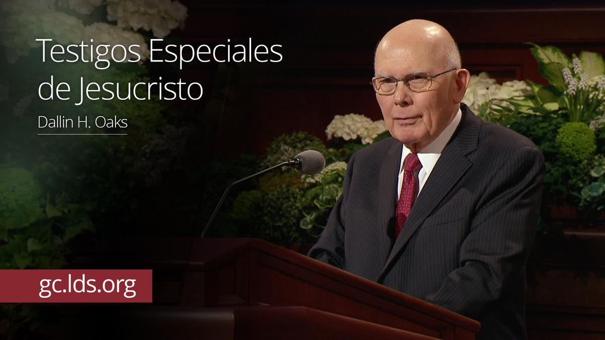 Testigos Especiales de Jesucristo – Élder Oaks
