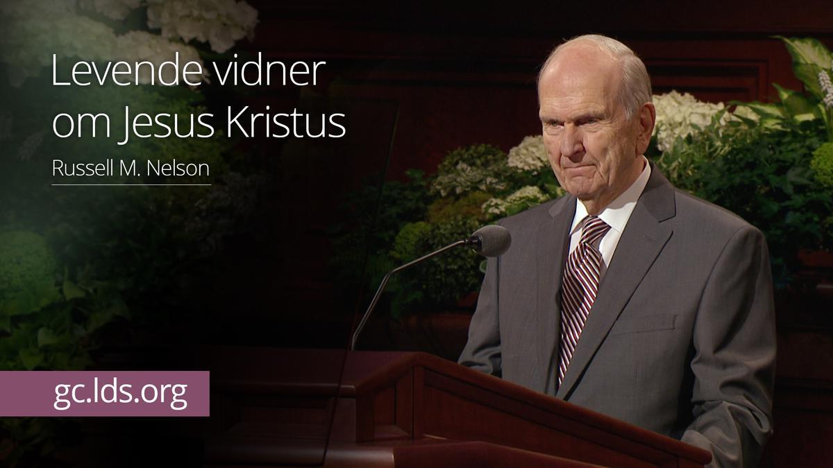 Levende vidner om Jesus Kristus – Præsident Nelson