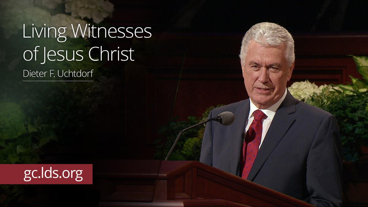 Living Witnesses of Jesus Christ – President Uchtdorf