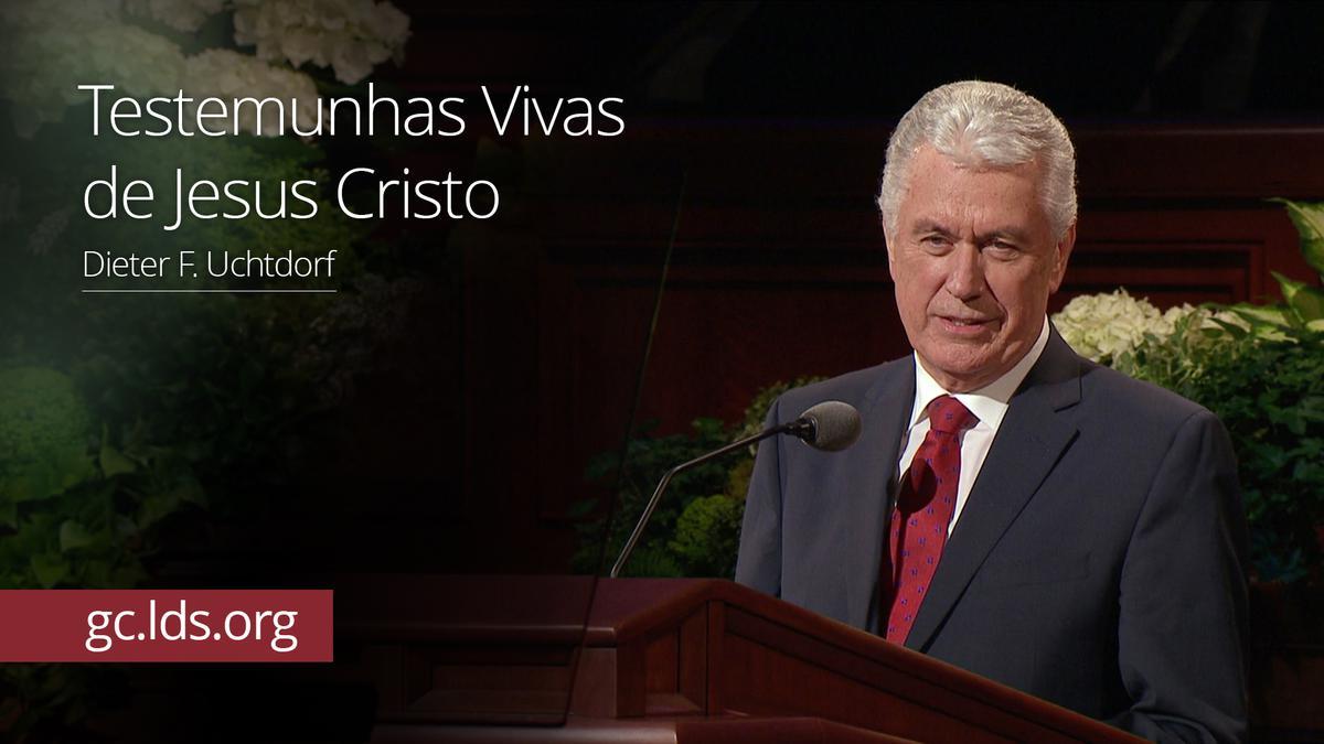Testemunhas Vivas de Jesus Cristo – Presidente Uchtdorf