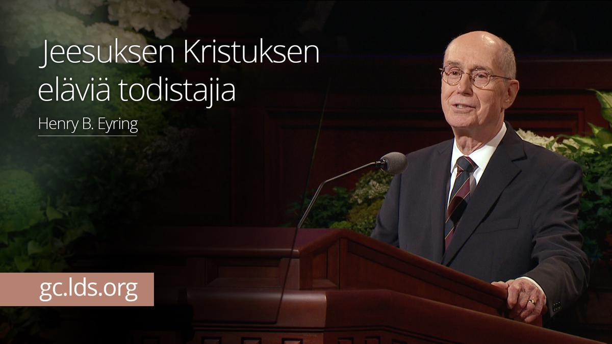 Jeesuksen Kristuksen eläviä todistajia – presidentti Eyring