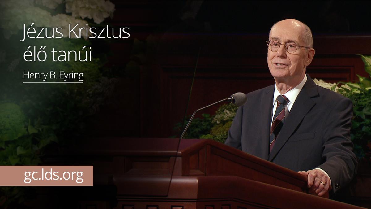 Jézus Krisztus élő tanúi – Eyring elnök