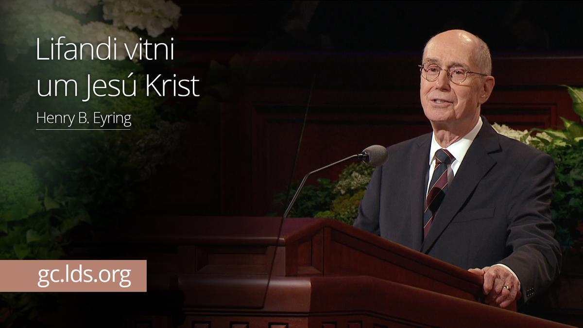 Lifandi vitni um Jesú Krist – Eyring forseti