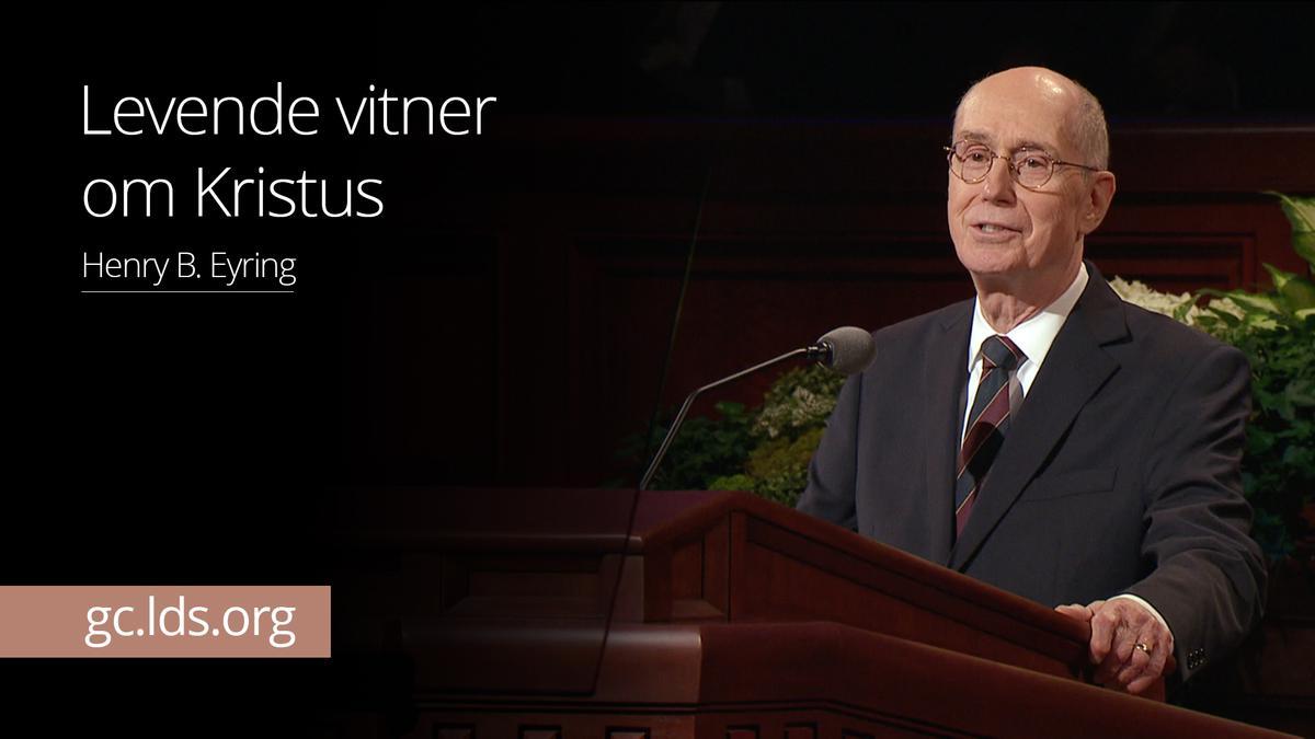 Levende vitner om Kristus – President  Eyring