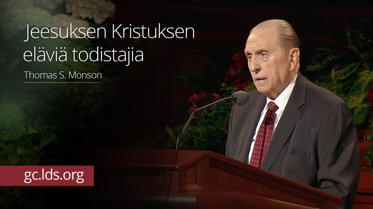Jeesuksen Kristuksen eläviä todistajia – presidentti Monson