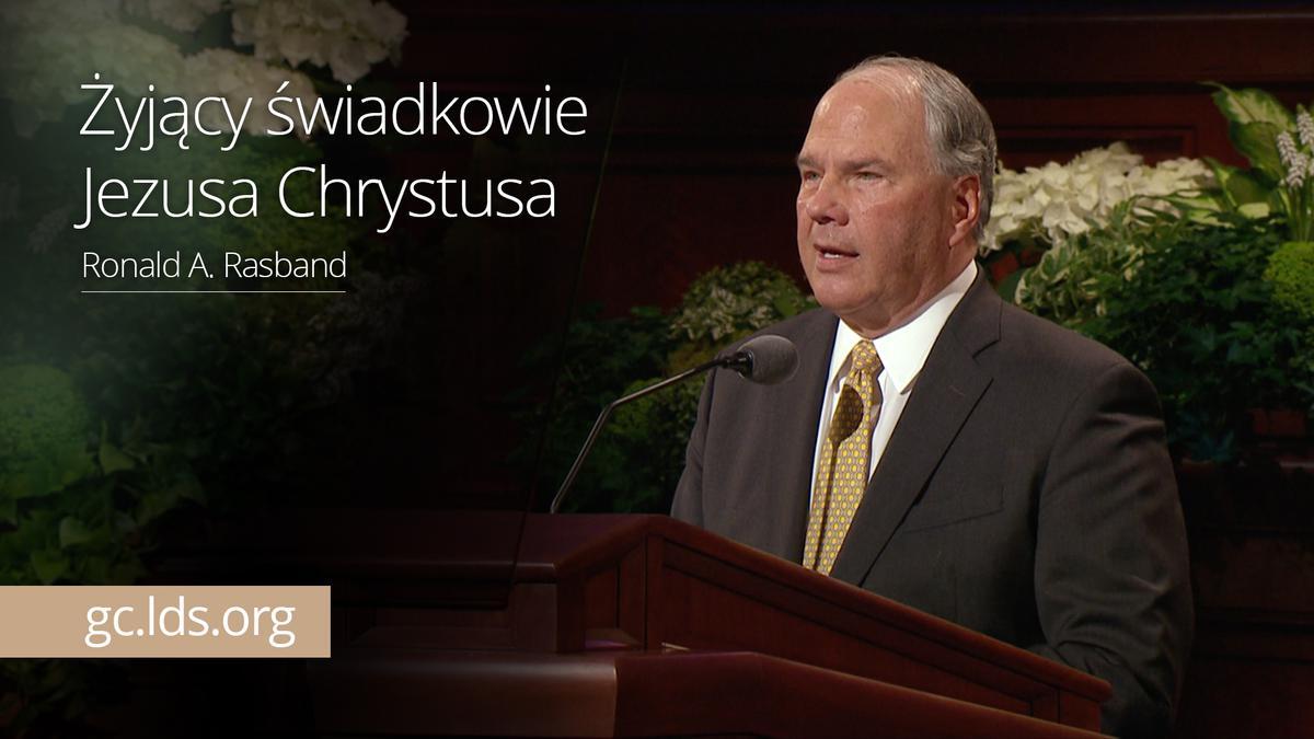 Żyjący świadkowie Jezusa Chrystusa – Starszy Rasband