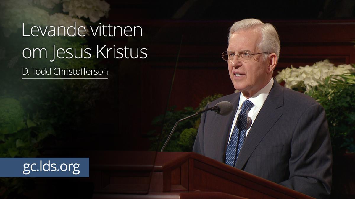 Levande vittnen om Jesus Kristus – Äldste Christofferson