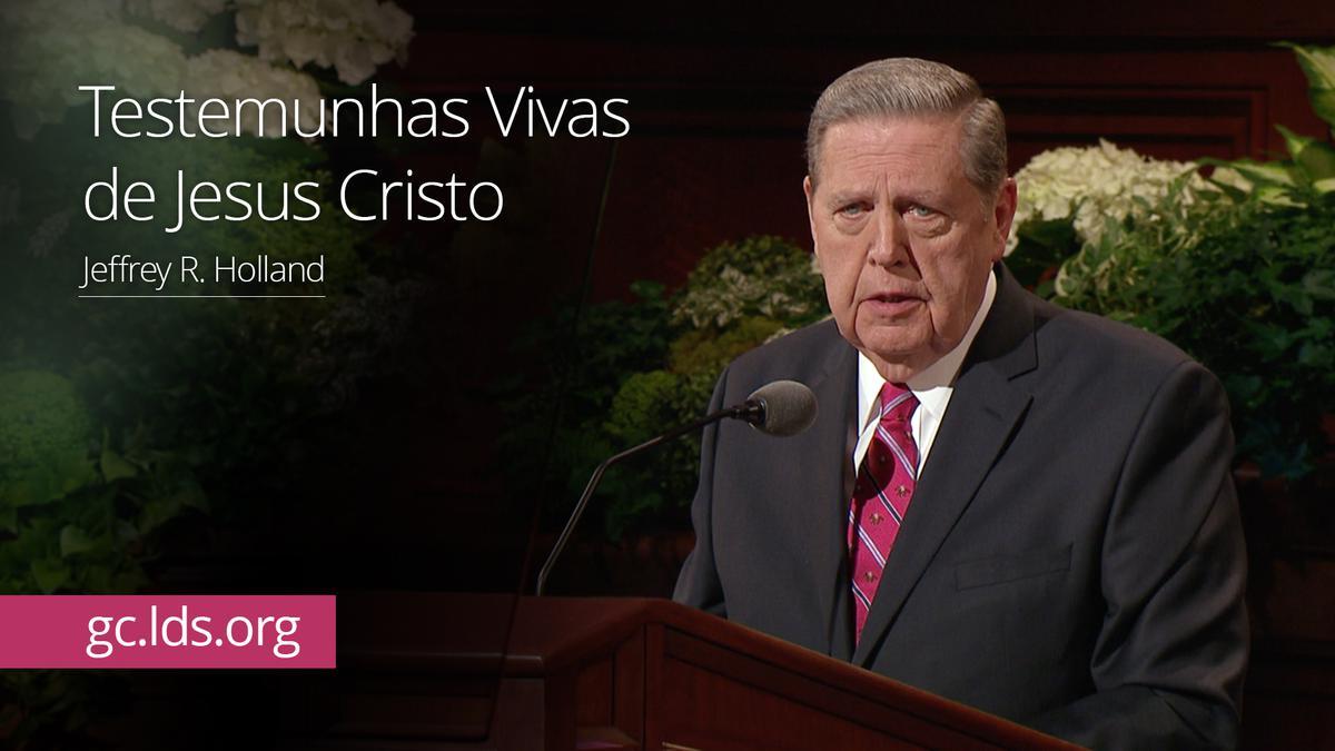 Testemunhas Vivas de Jesus Cristo – Élder Holland