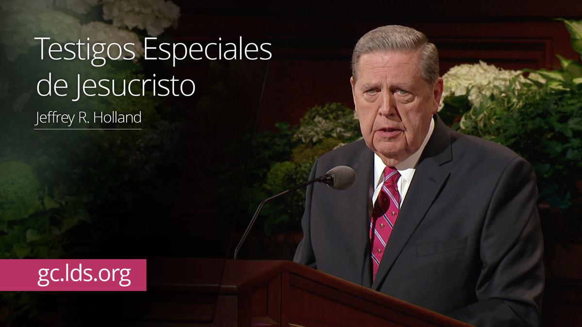 Testigos Especiales de Jesucristo – Élder Holland