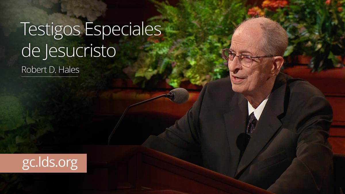Testigos Especiales de Jesucristo – Élder Hales