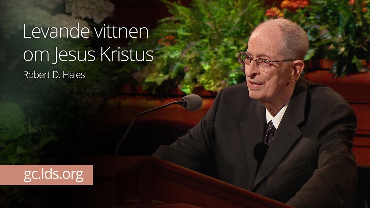 Levande vittnen om Jesus Kristus – Äldste Hales