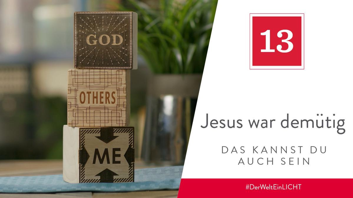 13. Dezember - Jesus war demütig – das kannst du auch sein