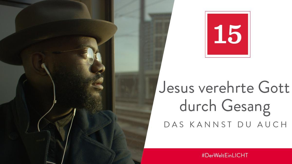 15. Dezember - Jesus verehrte Gott durch Gesang – das kannst du auch