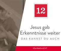 12. Dezember - Jesus gab Erkenntnisse weiter – das kannst du auch