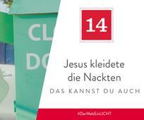 14. Dezember - Jesus kleidete die Nackten – das kannst du auch