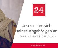24. Dezember - Jesus nahm sich seiner Angehörigen an – das kannst du auch