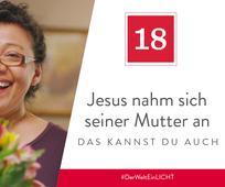 18. Dezember - Jesus nahm sich seiner Mutter an – das kannst du auch