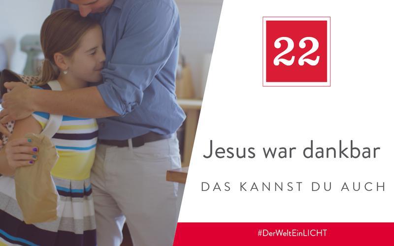 Jesus war dankbar – das kannst du auch sein