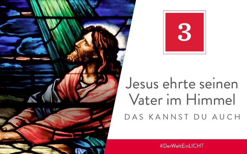 Jesus ehrte seinen Vater im Himmel