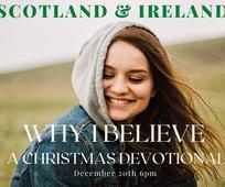 Scotland & Ireland 'Why I Believe' Christmas Devotional - 20 Dec at 6pm