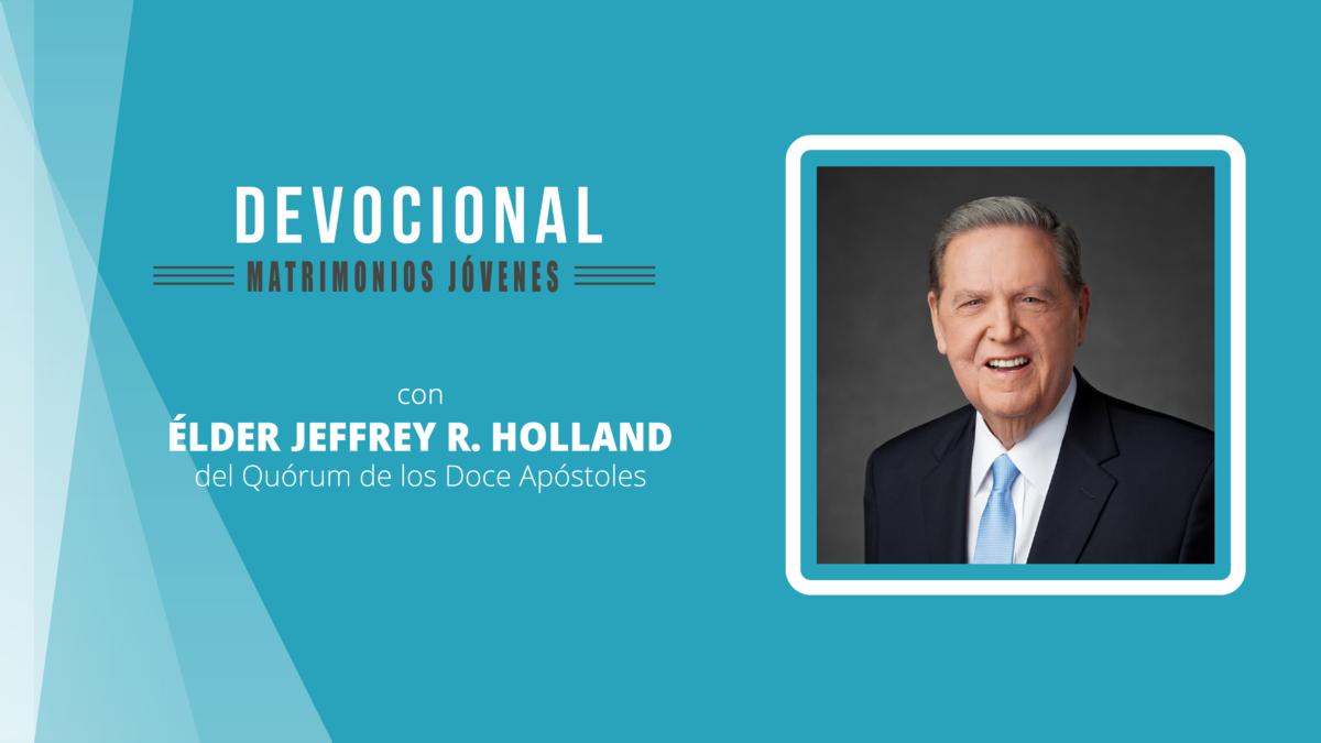 Devocional para matrimonios jóvenes con el élder Jeffrey R. Holland