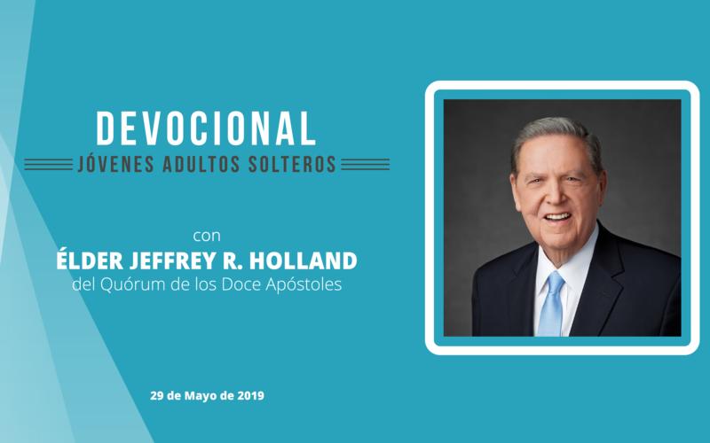 Devocional para Jóvenes Adultos Solteros con el élder Jeffrey R. Holland