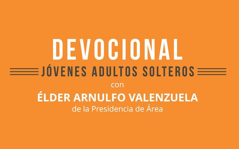 Devocional para Jóvenes Adultos Solteros con el élder Arnulfo Valenzuela