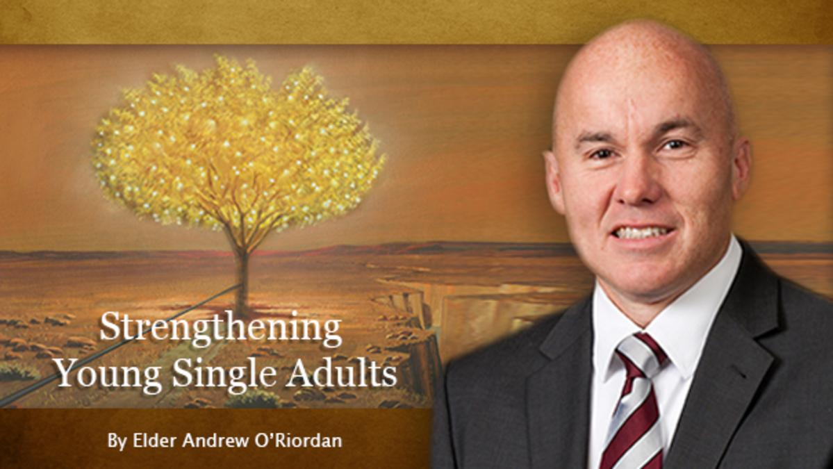Strengthening Young Single Adults. A talk by Elder Andrew O'Riordan