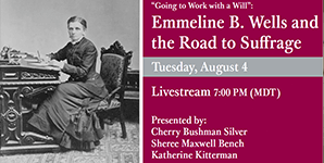 """""""Going to Work with a Will"""": Emmeline B. Wells and the Road to Suffrage"""
