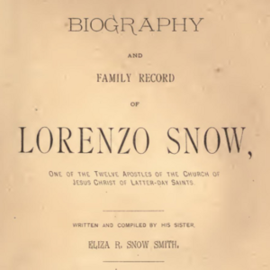 <i>Biography and Family Record of Lorenzo Snow, One of the Twelve Apostles of the Church of Jesus Christ of Latter-day Saints</i>
