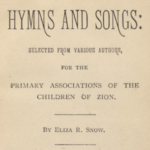 <i>Hymns and Songs: Selected from Various Authors, for the Primary Associations of the Children of Zion</i>