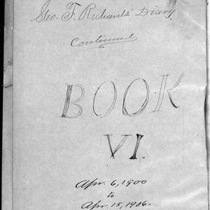 "The title page for ""Book VI"" of George F. Richards's journal. The journal contains entries from 1900 to 1906. (Church History Library, Salt Lake City.)"