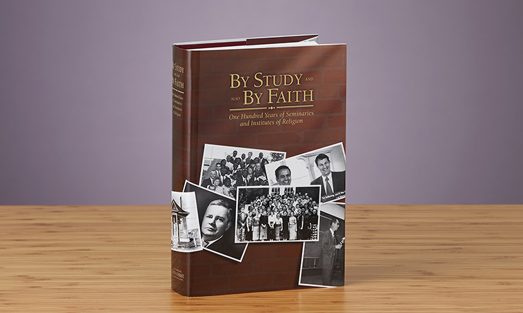 By Study and Also by Faith: One Hundred Years of Seminaries and Institutes of Religion