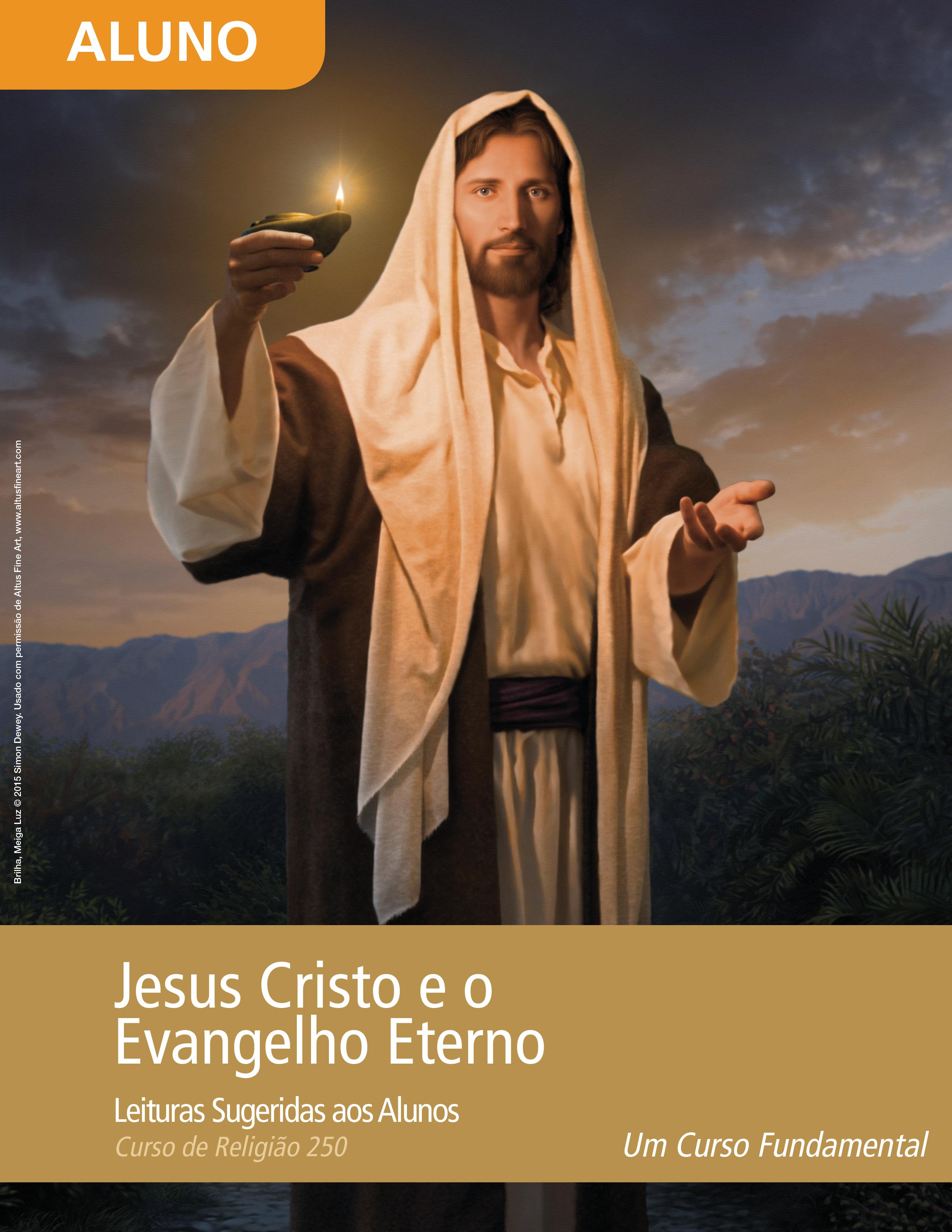 Jesus Cristo e o Evangelho Eterno — Leituras para os Alunos (Rel 250)