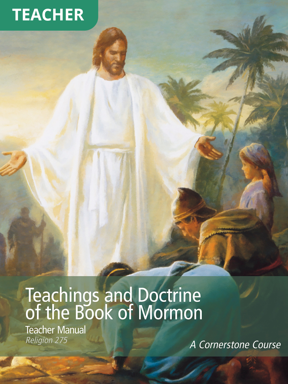 Teachings and Doctrine of the Book of Mormon Teacher Manual (Rel 275)